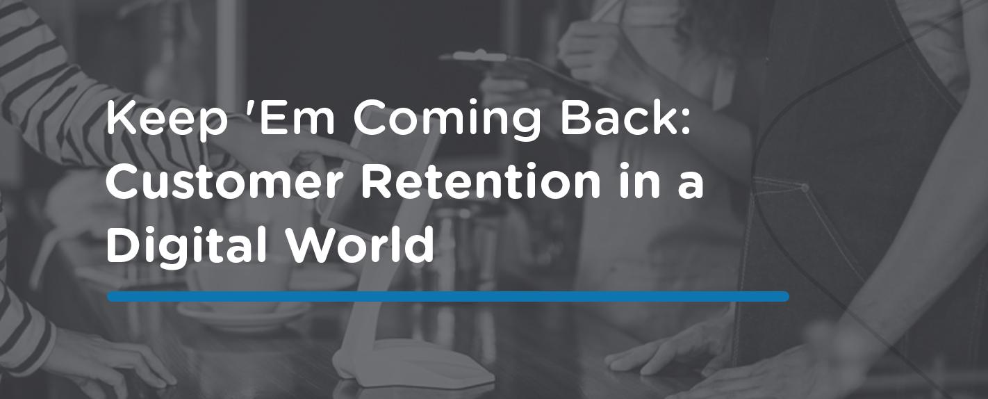 Customer Retention In A Digital World